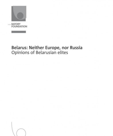 Belarus: Neither Europe, nor Russia. Opinions of Belarusian elites. E-edition